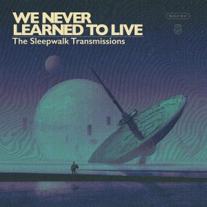 We Never Learned To Live - The Sleepwalk Transmissions